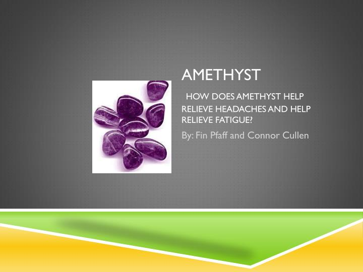 Amethyst how does amethyst help relieve headaches and help relieve fatigue