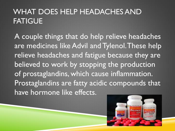 What does help headaches and fatigue