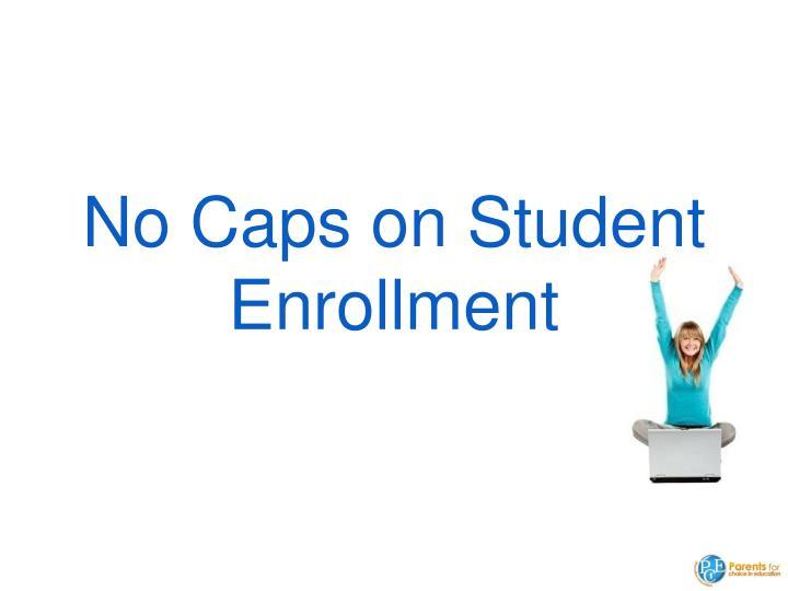 No Caps on Student Enrollment