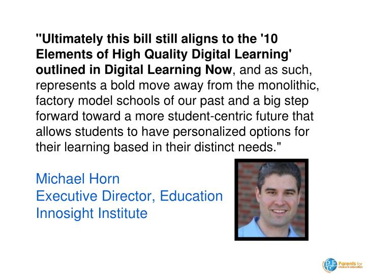 """Ultimately this bill still aligns to the '10 Elements of High Quality Digital Learning' outlined in Digital Learning Now"