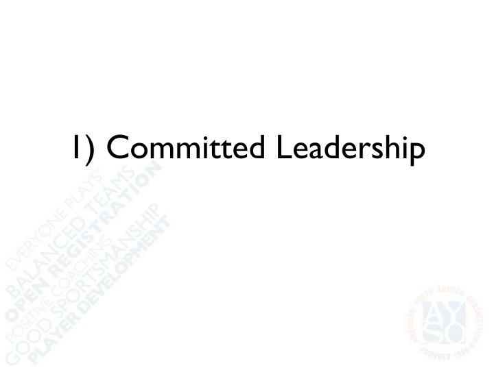 1) Committed Leadership