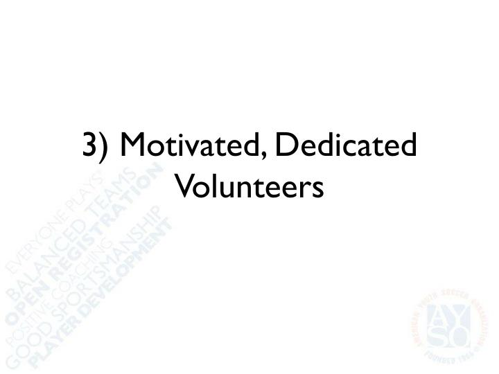 3) Motivated, Dedicated Volunteers