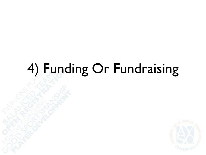 4) Funding Or Fundraising
