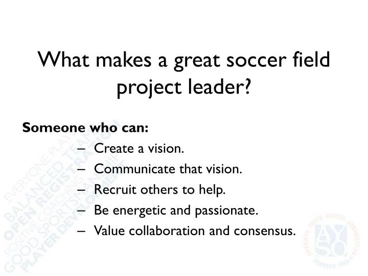 What makes a great soccer field project leader?