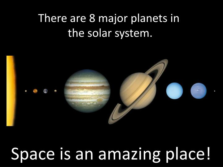 There are 8 major planets in