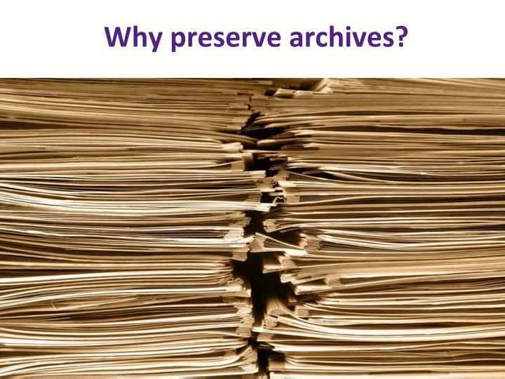 Why preserve archives?