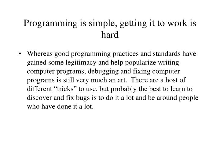 Programming is simple getting it to work is hard