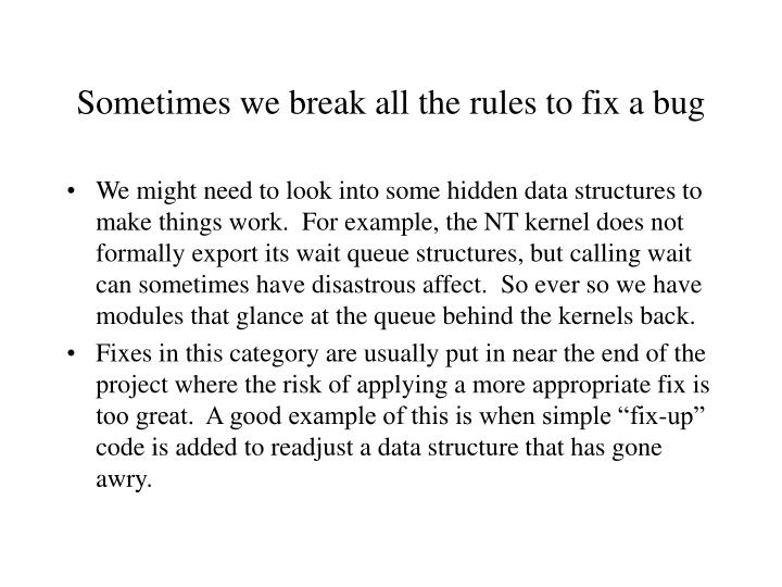 Sometimes we break all the rules to fix a bug