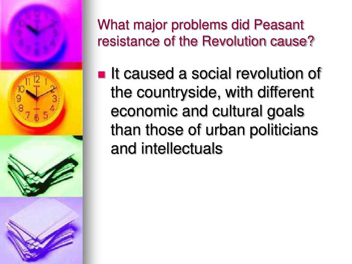 What major problems did Peasant resistance of the Revolution cause?