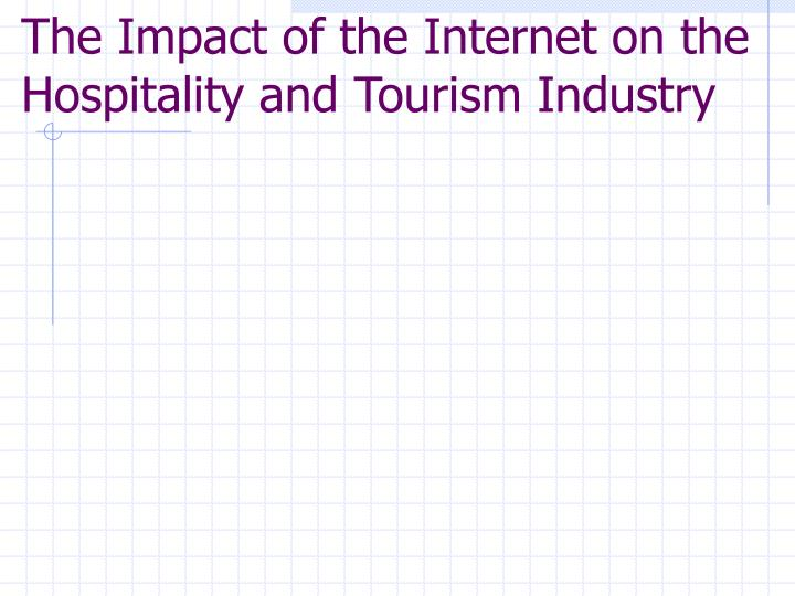 The Impact of the Internet on the Hospitality and Tourism Industry