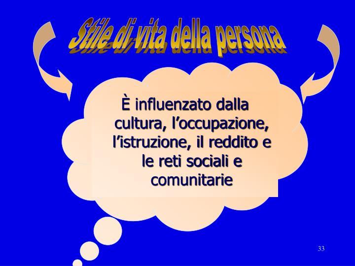 È influenzato dalla cultura, l'occupazione, l'istruzione, il reddito e le reti sociali e comunitarie