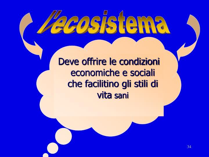 Deve offrire le condizioni economiche e sociali che facilitino gli stili di vita