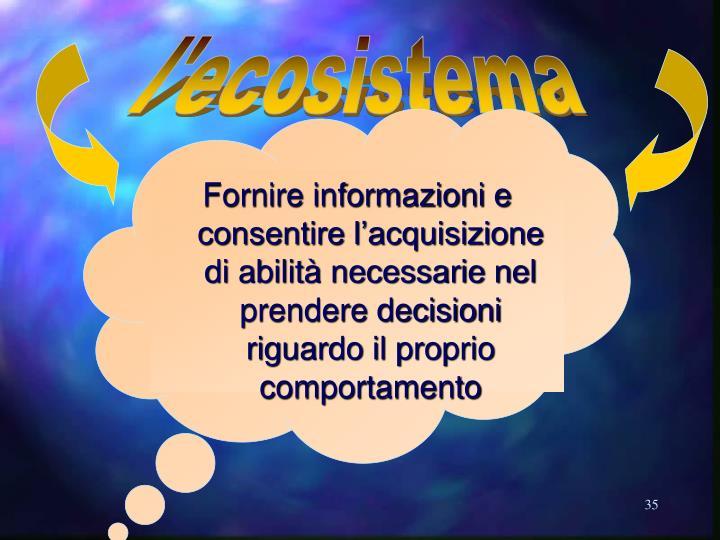 Fornire informazioni e consentire l'acquisizione di abilità necessarie nel prendere decisioni riguardo il proprio comportamento
