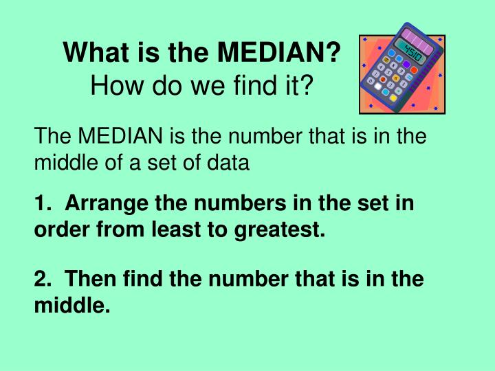 What is the MEDIAN?