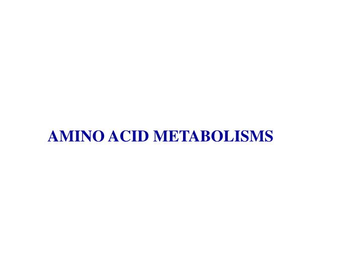 AMINO ACID METABOLISMS