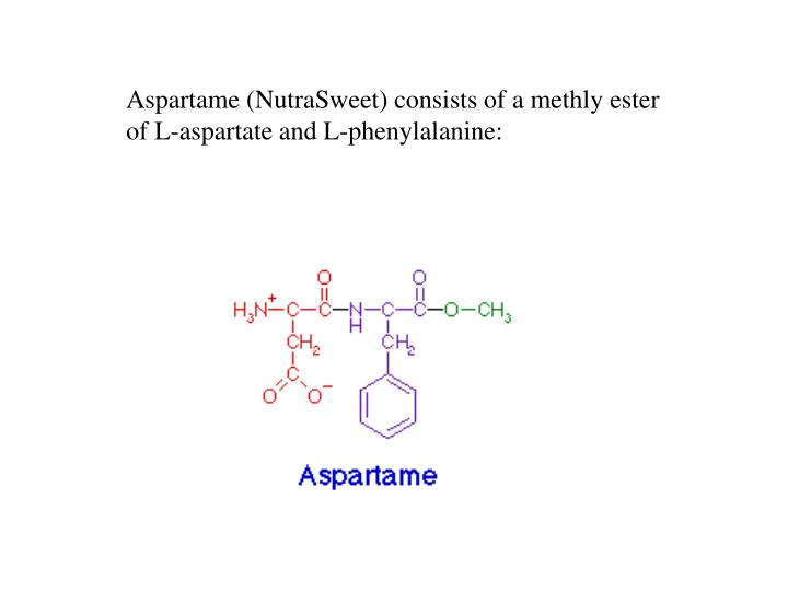 Aspartame (NutraSweet) consists of a methly ester of L-aspartate and L-phenylalanine: