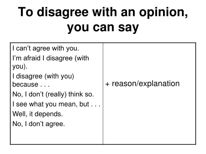 To disagree with an opinion, you can say