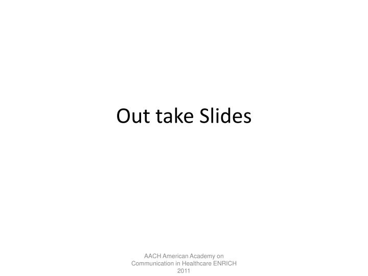 Out take Slides
