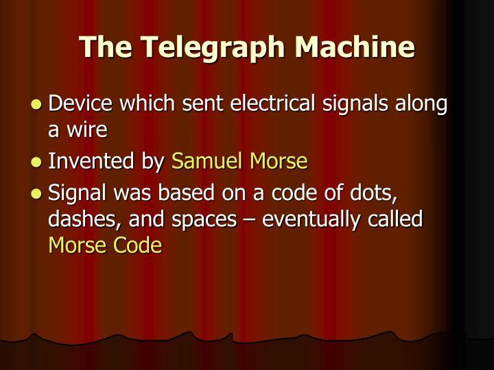 The Telegraph Machine