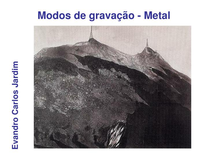 Modos de gravação - Metal
