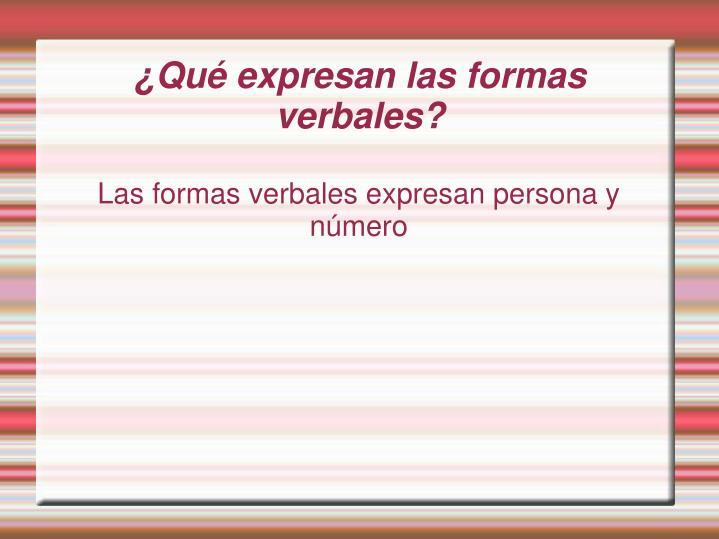 Las formas verbales expresan persona y número