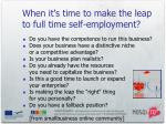 w hen it s time to make the leap to full time self employment