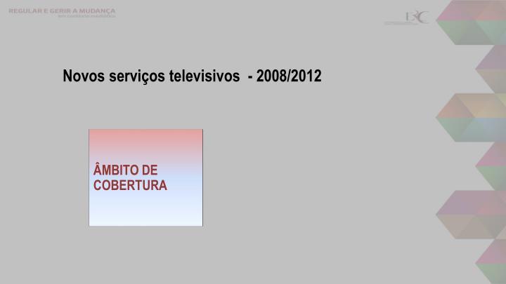 Novos serviços televisivos  - 2008/2012