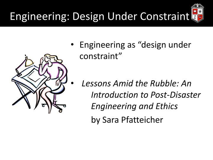 Engineering: Design Under Constraint