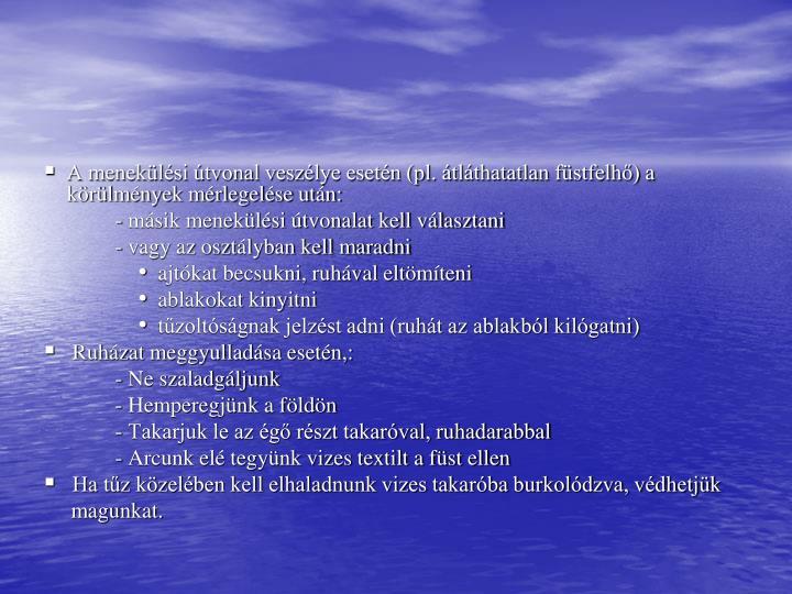 A menekülési útvonal veszélye esetén (pl. átláthatatlan füstfelhő) a körülmények mérlegelése után: