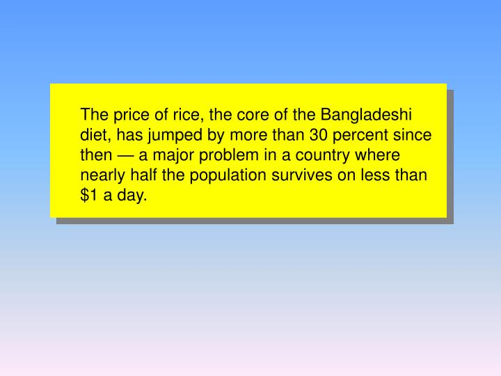The price of rice, the core of the Bangladeshi diet, has jumped by more than 30 percent since then