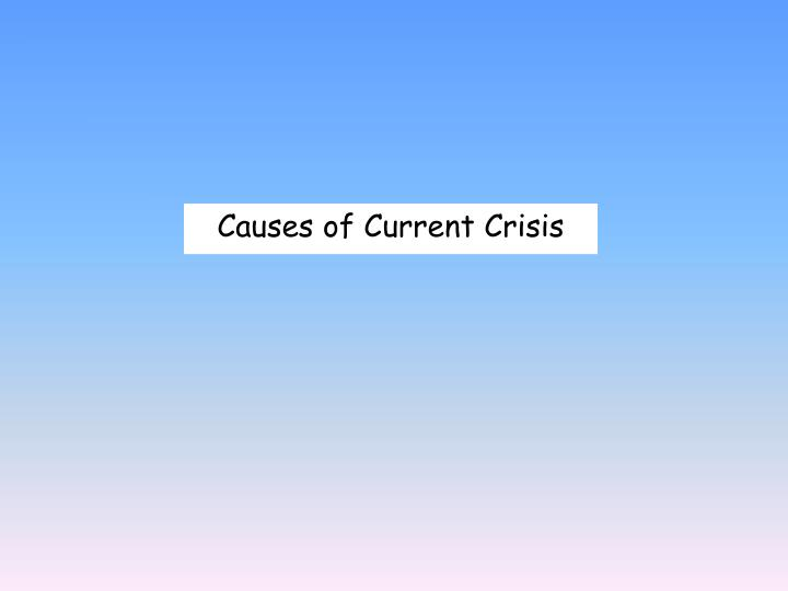 Causes of Current Crisis