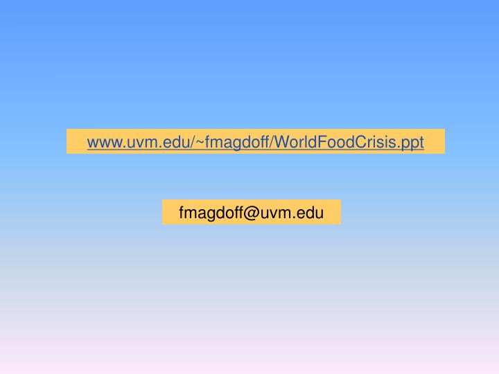 www.uvm.edu/~fmagdoff/WorldFoodCrisis.ppt
