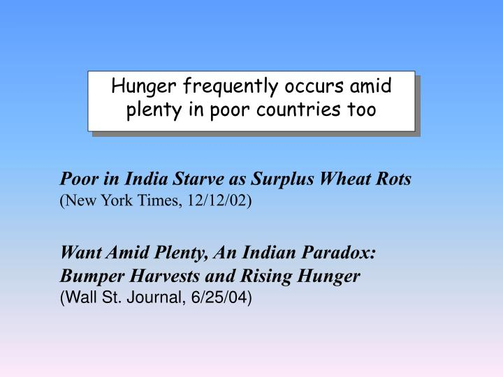 Hunger frequently occurs amid plenty in poor countries too