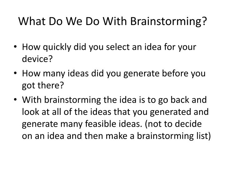 What Do We Do With Brainstorming?