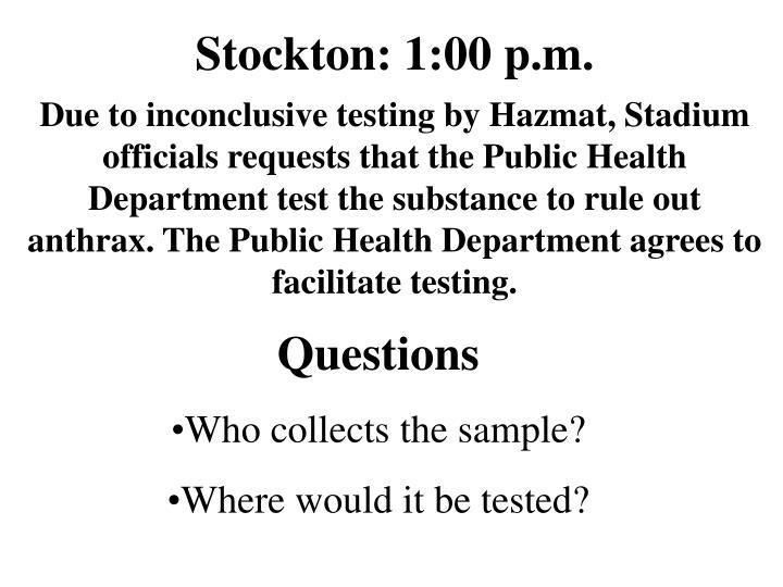 Stockton: 1:00 p.m.