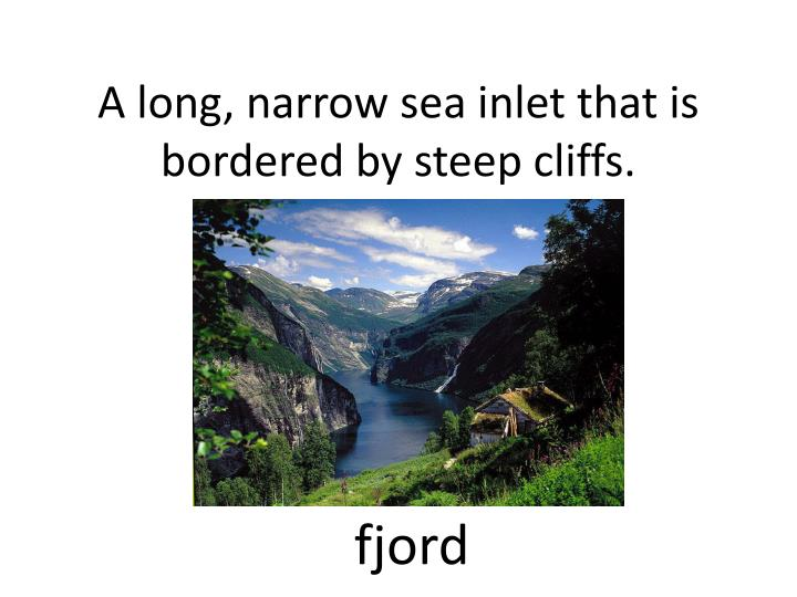 A long, narrow sea inlet that is bordered by steep cliffs.