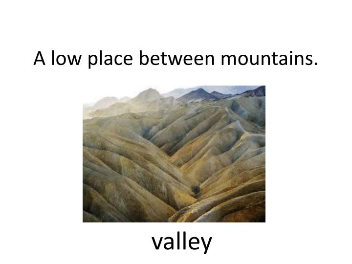 A low place between mountains.
