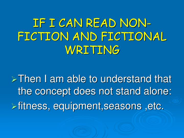 IF I CAN READ NON-FICTION AND FICTIONAL  WRITING