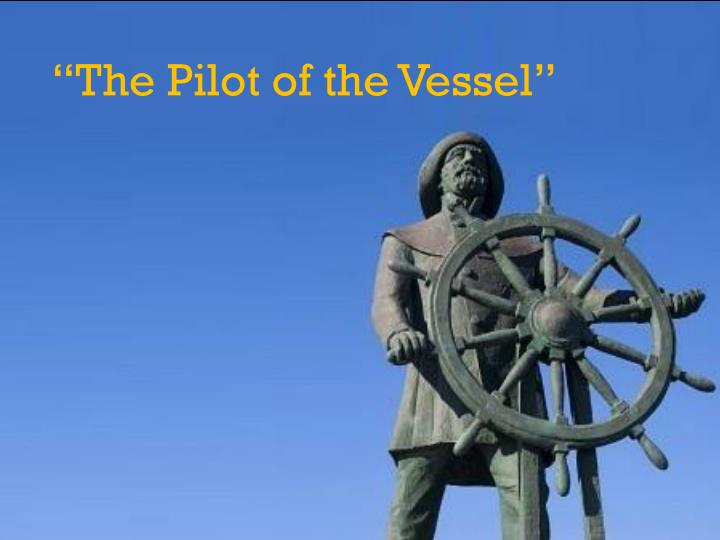 """The Pilot of the Vessel"""