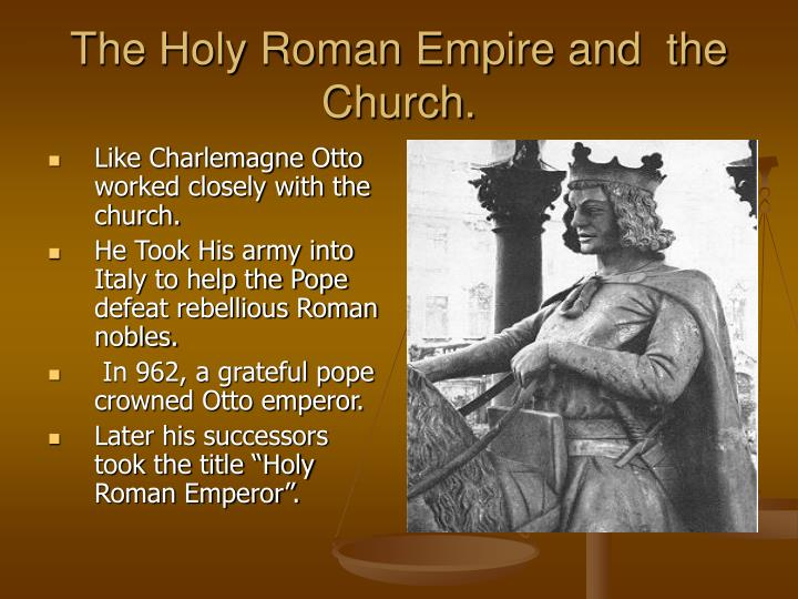 The Holy Roman Empire and  the Church.