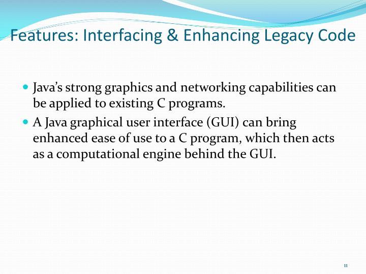 Features: Interfacing & Enhancing Legacy Code