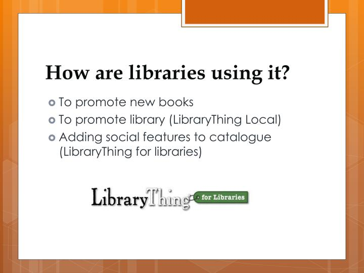 How are libraries using it?