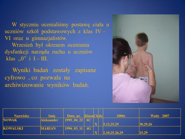 W  styczniu  ocenialiśmy  postawę  ciała  u  uczniów  szkół  podstawowych  z  klas  IV – VI  oraz  u  gimnazjalistów.