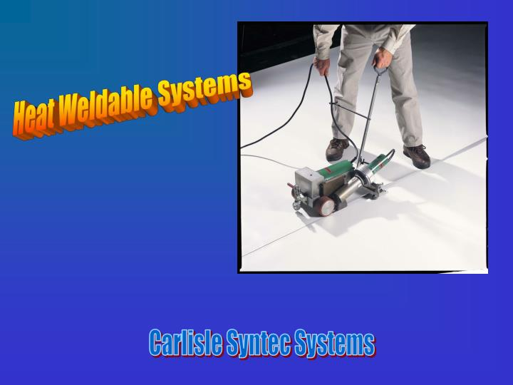 Heat Weldable Systems