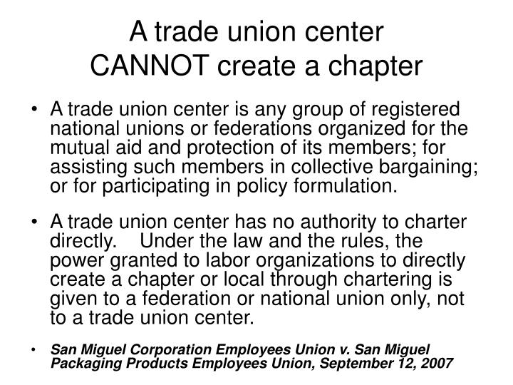 A trade union center cannot create a chapter