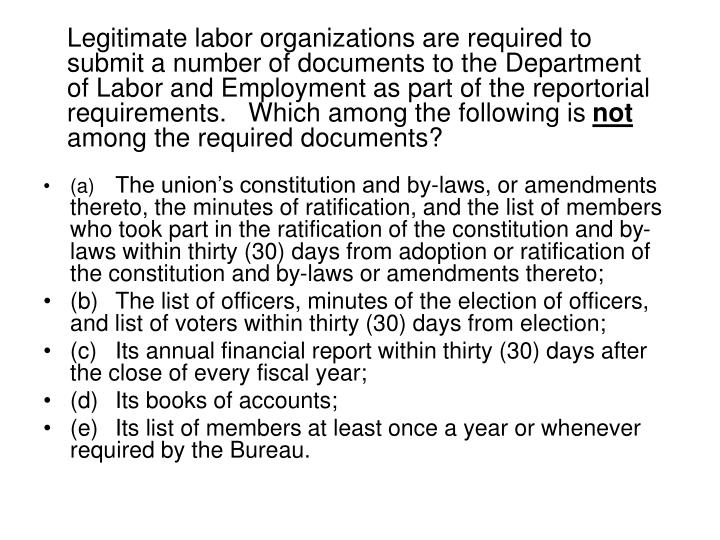 Legitimate labor organizations are required to submit a number of documents to the Department of Labor and Employment as part of the reportorial requirements.   Which among the following is