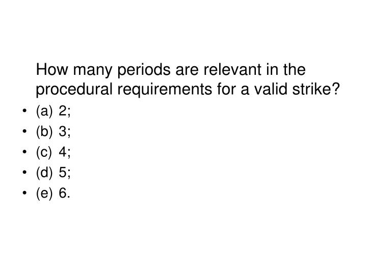 How many periods are relevant in the procedural requirements for a valid strike?