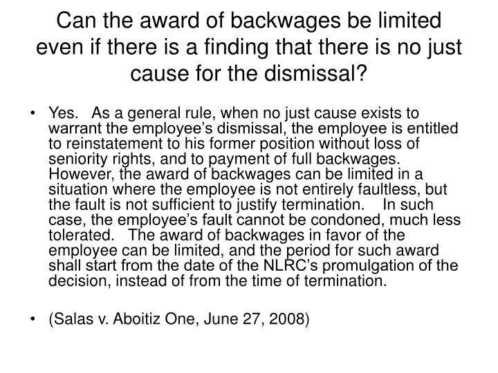 Can the award of backwages be limited even if there is a finding that there is no just cause for the dismissal?
