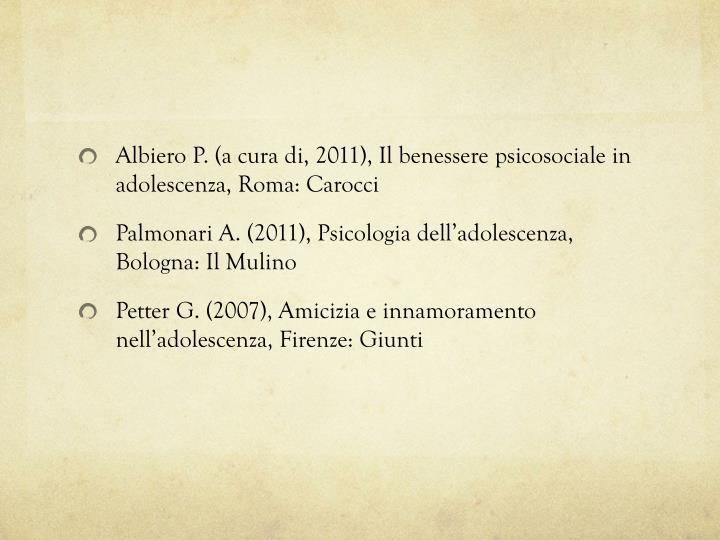 Albiero P. (a cura di, 2011), Il benessere psicosociale in adolescenza, Roma: Carocci