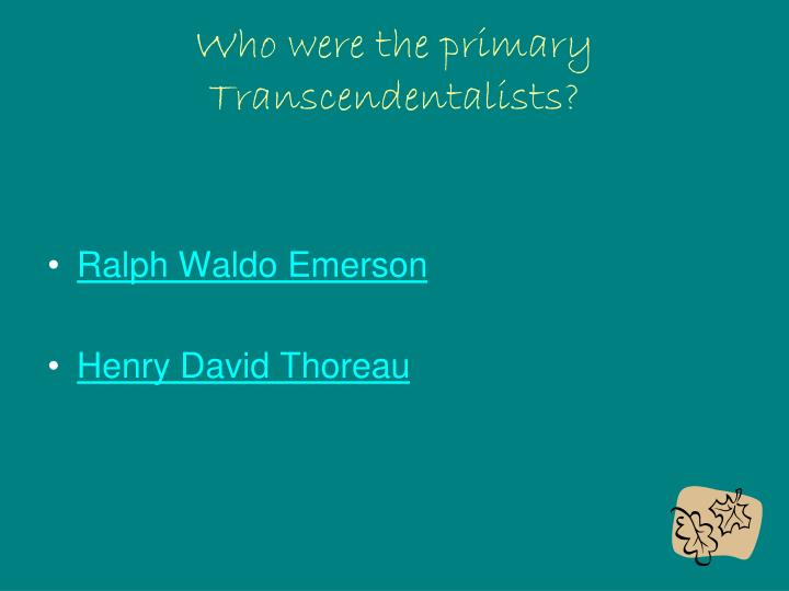 Who were the primary Transcendentalists?